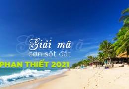 Giải Mã Thị Trường Phan Thiết 2021